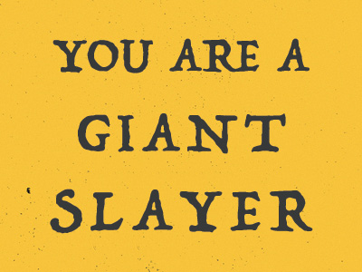 You Are A Giant Slayer