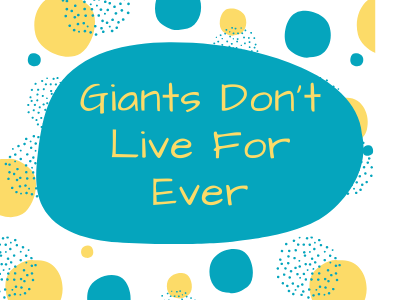 Giants Don't Live For Ever