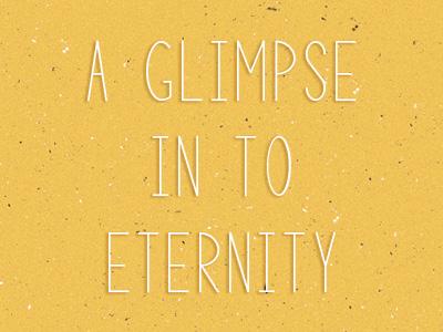 A Glimpse Into Eternity