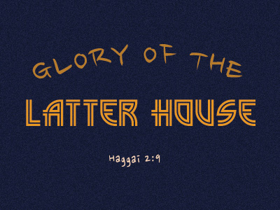 Glory Of The Latter House