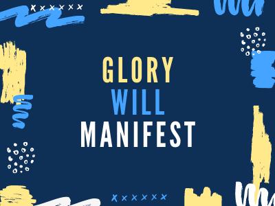Glory will manifest