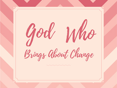 God Who Brings About Change