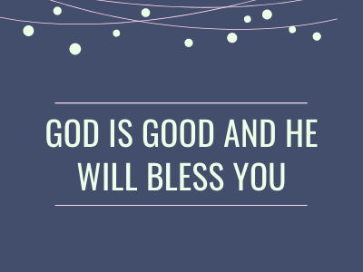 God is good and He will bless you