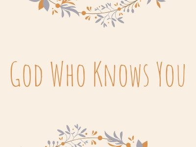 God Who Knows You