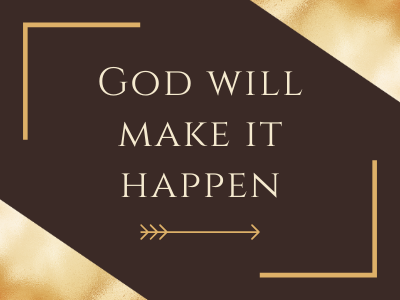 God will make it happen
