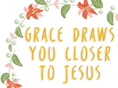Grace Draws You Closer To Jesus