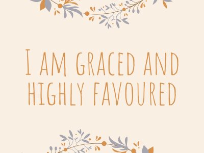 I am Graced and Highly Favoured