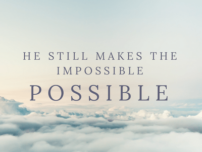 He Still Makes The Impossible Possible