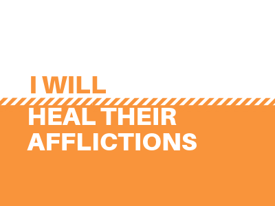 I Will Heal Their Afflictions