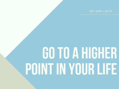 Go To a Higher Point In Your Life