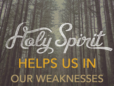 The Holy Spirit Helps Us In Our Weaknesses