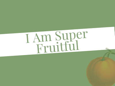 I Am Super Fruitful