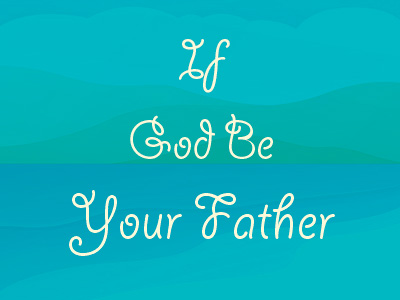 If God Be Your Father