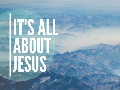 It Is All About Jesus