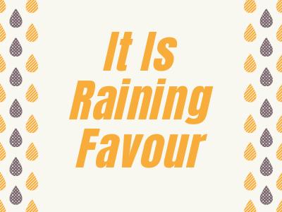 It is raining favour