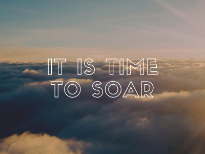 It Is Time To Soar