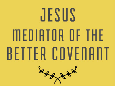 Jesus Mediator Of The Better Covenant