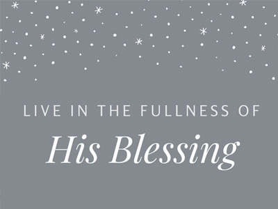 Live In The Fullness Of His Blessing