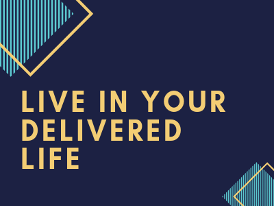 Live In Your Delivered Life!