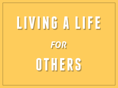 Living A Life For Others