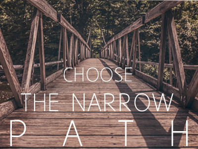 Choose The Narrow Path
