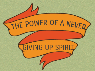 The Power Of A Never Giving Up Spirit
