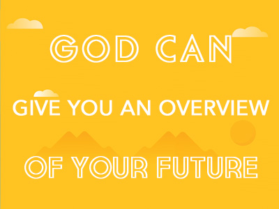 God Can Give You An Overview Of Your Future