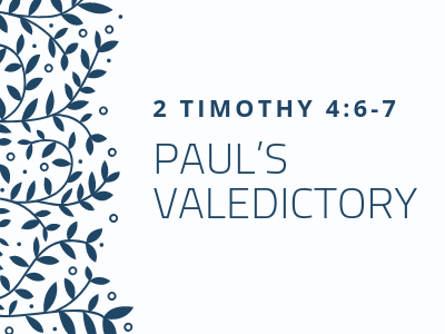 2 Timothy 4:6-7 - Paul's Valedictory