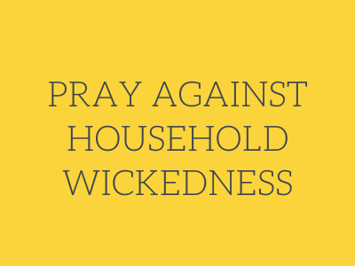Pray Against Household Wickedness