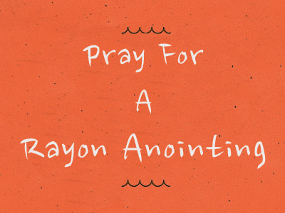 Pray For A Rayon Anointing
