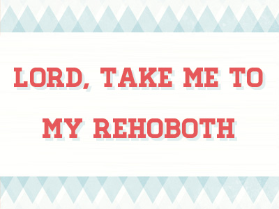 Lord, Take Me To My Rehoboth