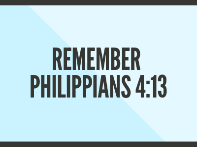 Remember Philippians 4:13