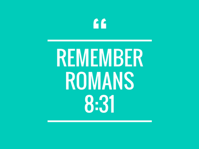 Remember Romans 8:31