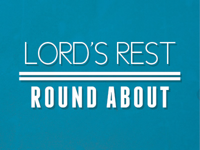Lord's Rest Round About