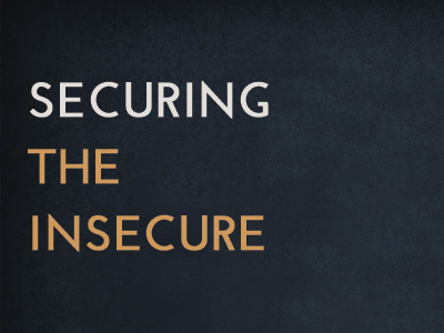 Securing The Insecure