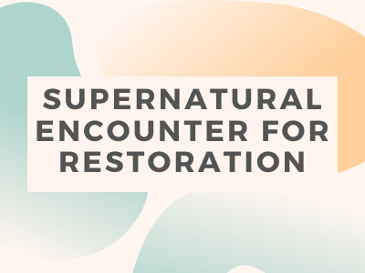 Supernatural Encounter for Restoration