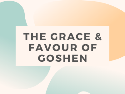 The Grace And Favour of Goshen