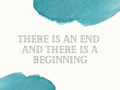 There is an end and there is a beginning