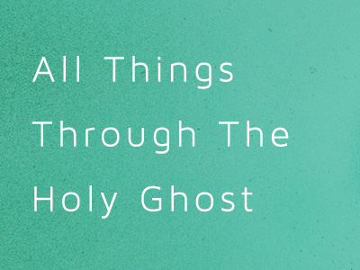 All Things Through The Holy Ghost
