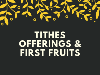 Tithes, Offerings & First Fruits