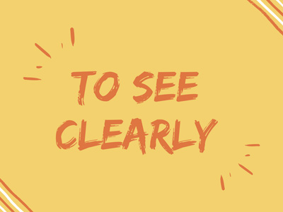 To See Clearly