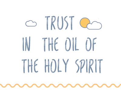Trust In The Oil Of The Holy Spirit
