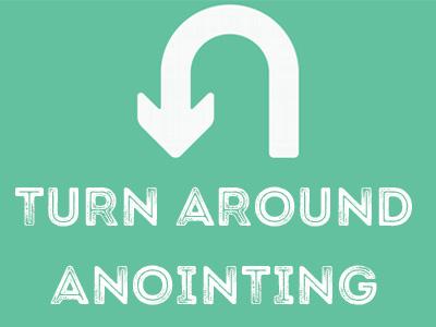 Turn Around Anointing