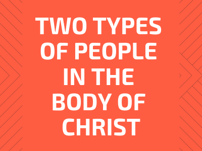 Two Types Of People In The Body Of Christ