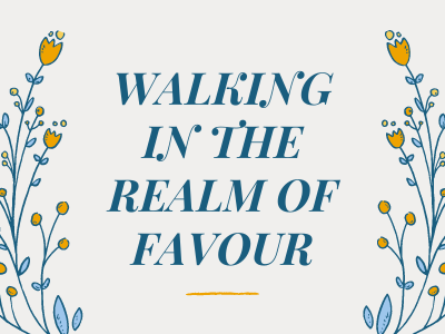 Walking in the realm of favour