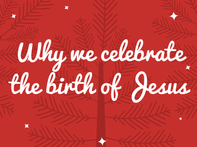 Why we celebrate the birth of Jesus
