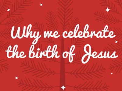 Why we celebrate the birth of Jesus