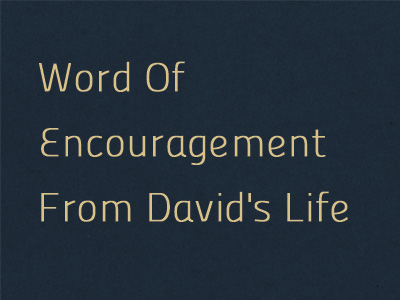 Word Of Encouragement From David's Life