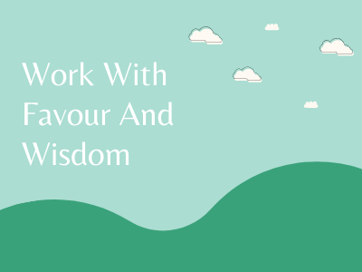 Work with Favour and Wisdom