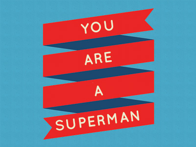 You Are A Superman